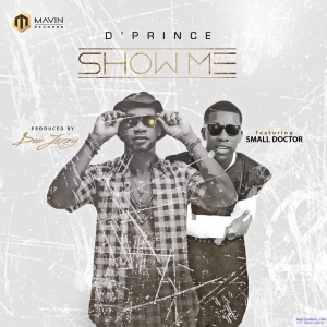 D'Prince - Show Me ft. Small Doctor (Prod. By Don Jazzy)